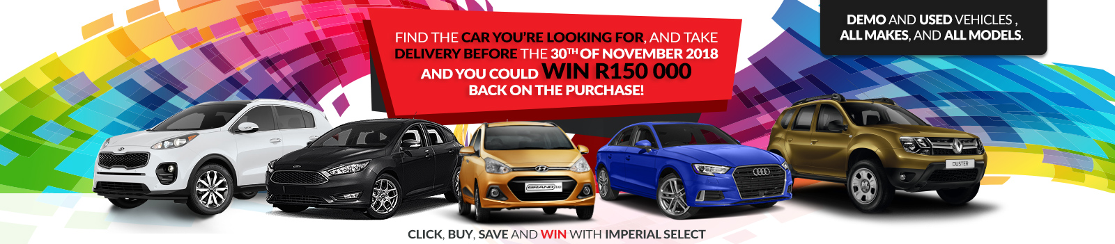Find the car you're looking for, and take delivery before the 30th November 2018 and you could win R150,000 back on your purchase! Demo, and used vehicles, all makes and all models